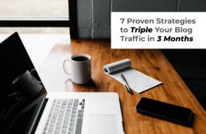 7 Proven Strategies to Triple Your Blog Traffic